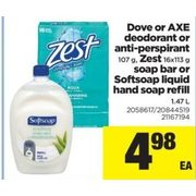Dove or Axe Deodorant or Anti - Perspirant, Zest Soap Bar or Softsoap Liquid Hand Soap Refill - $4.98